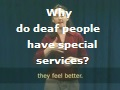 Why do deaf people have special services?